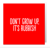 Small bf0166   don t grow up it s rubbish