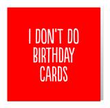 Small bf0006   i don t do birthday cards